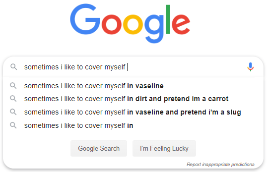"""Google Autocomplete for """"Sometimes I like to cover myself"""""""