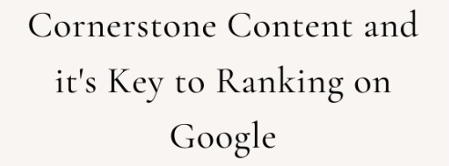 cornerstone content and it's key to ranking on google