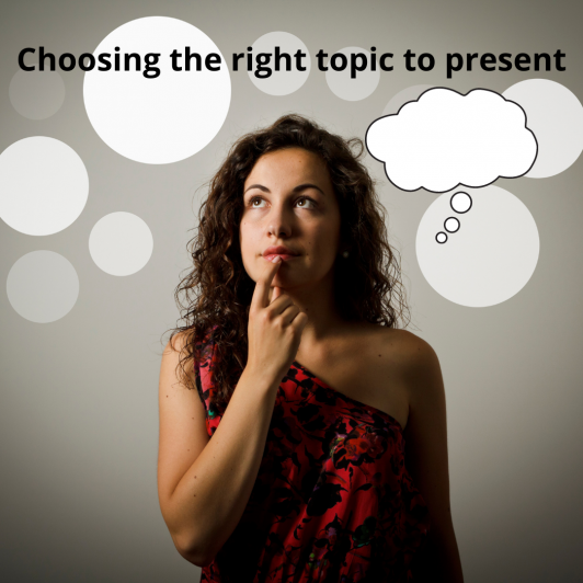 Choosing the right topic to present